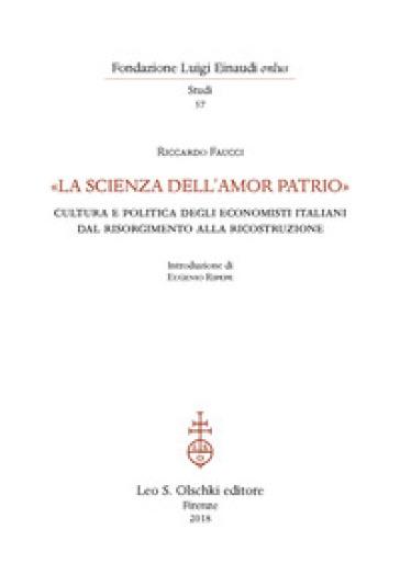 «La scienza dell'amor patrio». Cultura e politica degli economisti italiani dal Risorgimento alla Ricostruzione - Riccardo Faucci pdf epub