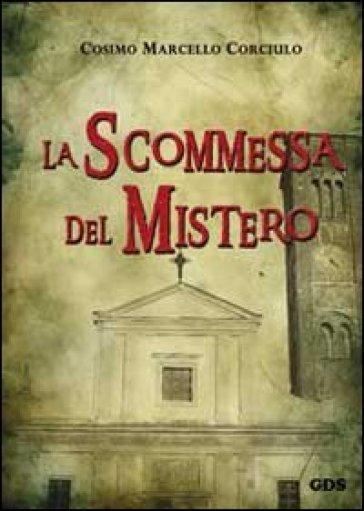 La scommessa del mistero - Cosimo Marcello Corciulo |