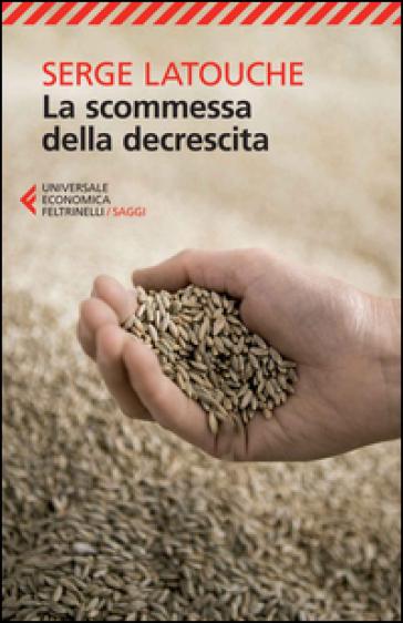 La scommessa della decrescita - Serge Latouche | Thecosgala.com