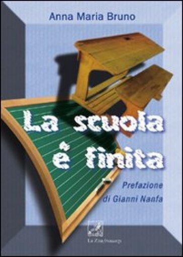 La scuola è finita - Anna M. Bruno  