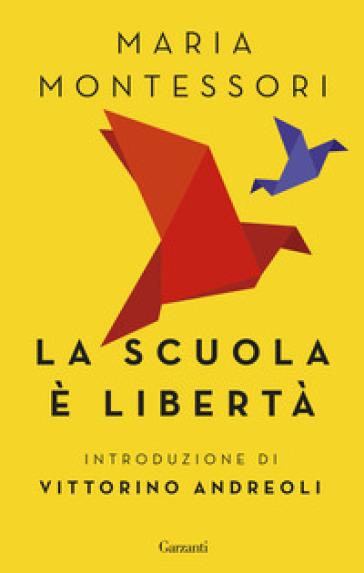 La scuola è libertà - Maria Montessori  