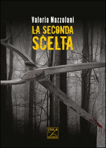 La seconda scelta - Valeria Mazzolani | Jonathanterrington.com