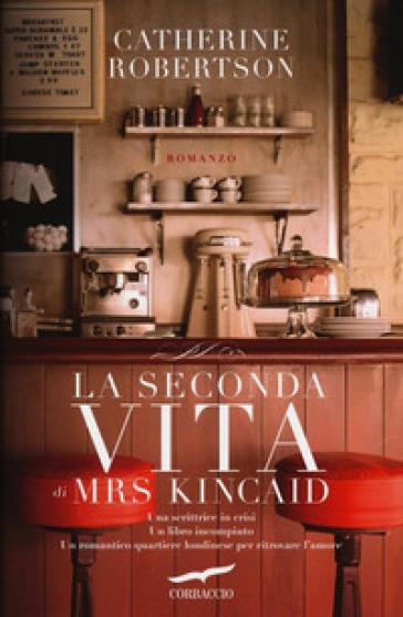 La seconda vita di Mrs Kincaid - Catherine Robertson | Kritjur.org