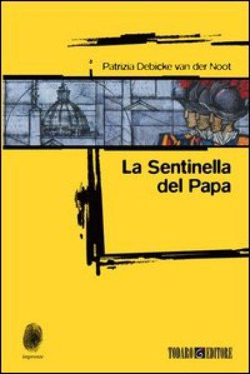 La sentinella del papa - Patrizia Debicke Van der Noot  