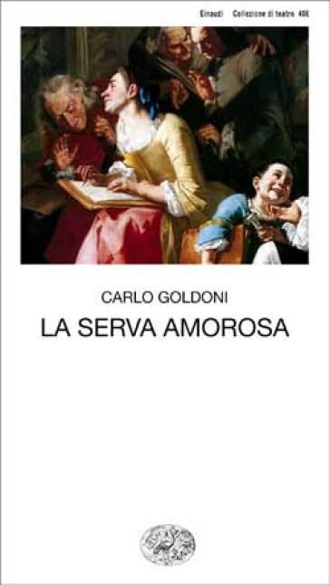 La serva amorosa - Carlo Goldoni |