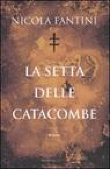 La setta delle catacombe - Nicola Fantini  