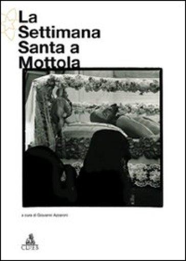 La settimana santa a Mottola - Giovanni Azzaroni |