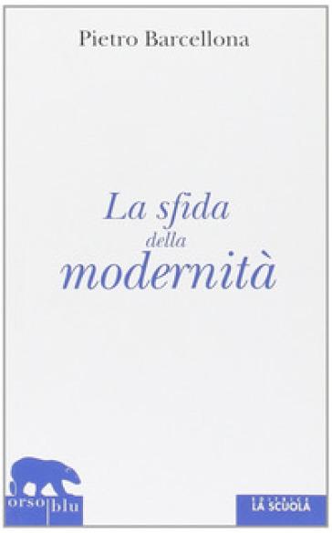 La sfida della modernità - Pietro Barcellona |