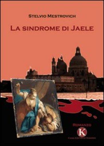 La sindrome di Jaele - Stelvio Mestrovich |