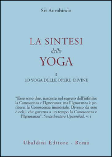 La sintesi dello yoga. 1. - Aurobindo (sri) |