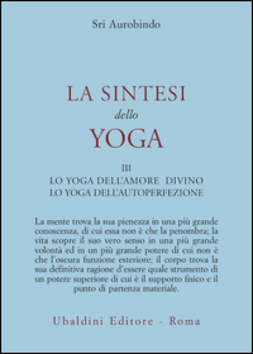 La sintesi dello yoga. 3. - Aurobindo (sri) |