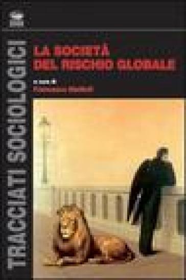 La società del rischio globale - F. Mattioli |
