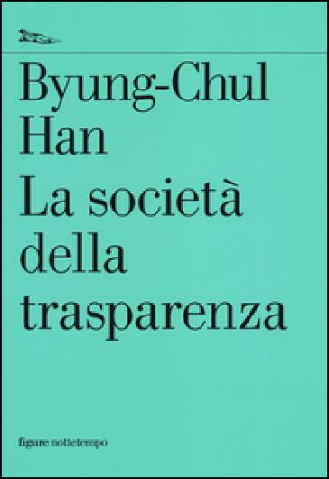 La società della trasparenza - Byung-Chul Han  
