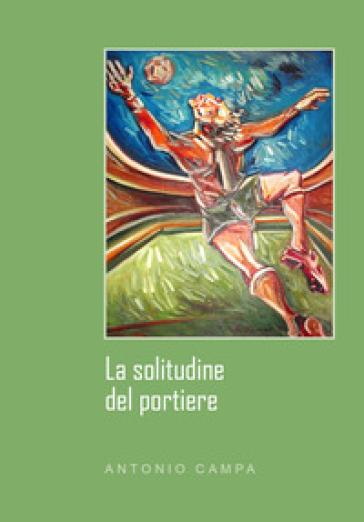 La solitudine del portiere - Antonio Campa | Kritjur.org