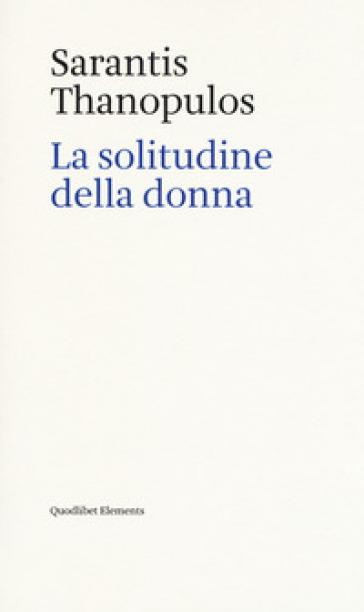 La solitudine della donna - Sarantis Thanopulos   Thecosgala.com