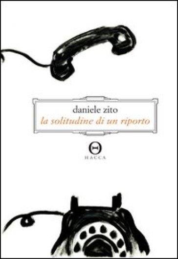 La solitudine di un riporto - Daniele Zito |