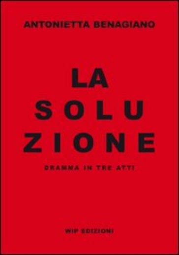 La soluzione - Antonietta Benagiano |