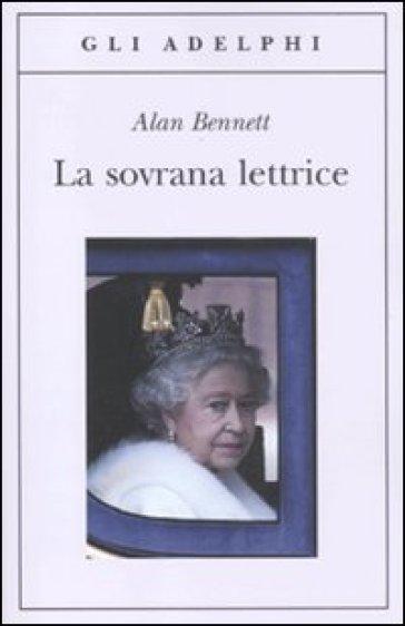 La sovrana lettrice - Alan Bennett |