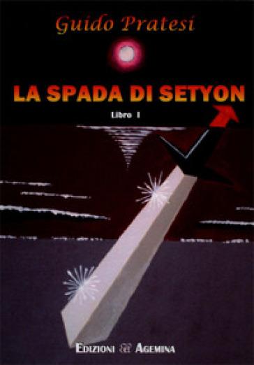 La spada di Setyon. 1. - Guido Pratesi |
