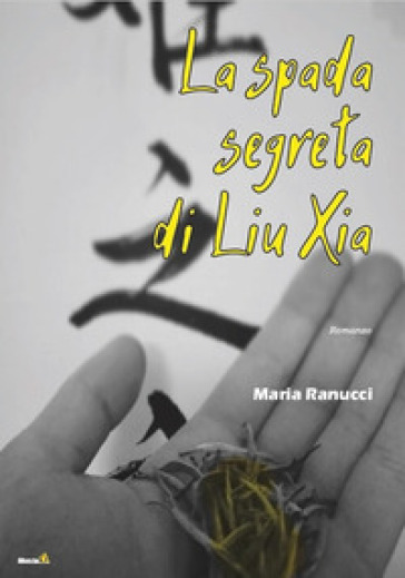 La spada segreta di Liu Xia - Maria Ranucci   Rochesterscifianimecon.com