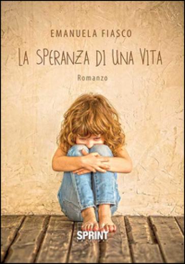 La speranza di una vita - Emanuela Fiasco |