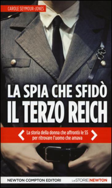 La spia che sfidò il Terzo Reich - Carole Seymour-Jones |