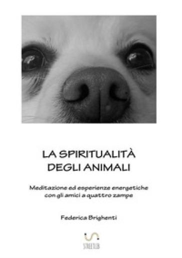 La spiritualità degli animali - Federica Brighenti  