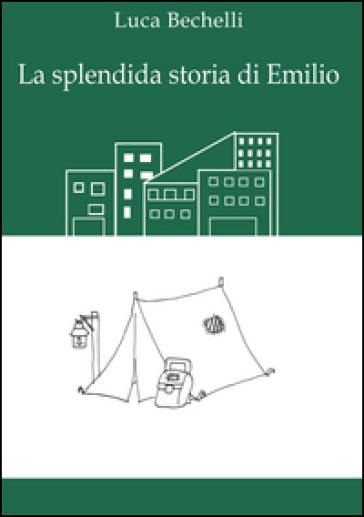 La splendida storia di Emilio - Luca Bechelli |