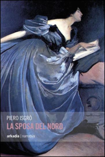 La sposa del nord - Piero Isgrò  