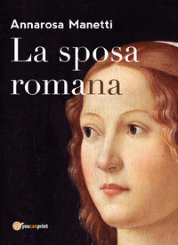 La sposa romana - Annarosa Manetti |