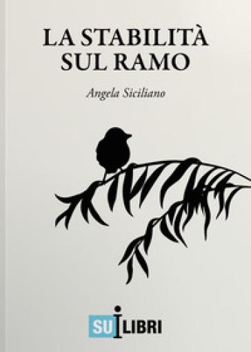 La stabilità sul ramo - Angela Siciliano |