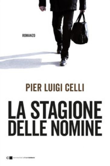 La stagione delle nomine - Pier Luigi Celli |