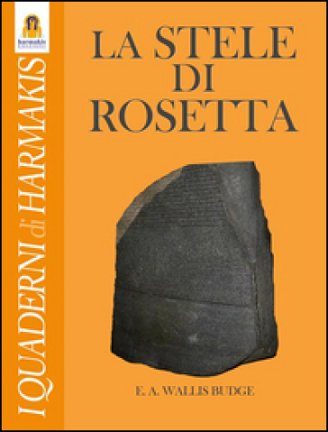 La stele di Rosetta - Wallis E. A. Budge |