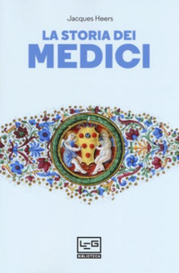 La storia dei Medici - Jacques Heers  