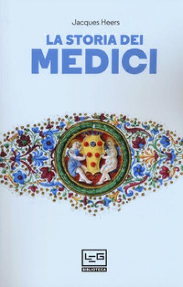 La storia dei Medici - Jacques Heers | Thecosgala.com
