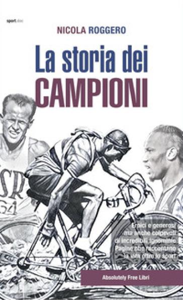 La storia dei campioni - Nicola Roggero   Rochesterscifianimecon.com