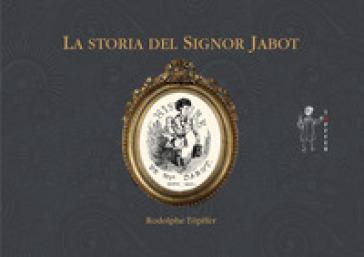 La storia del signor Jabot - Rodolphe Topffer |
