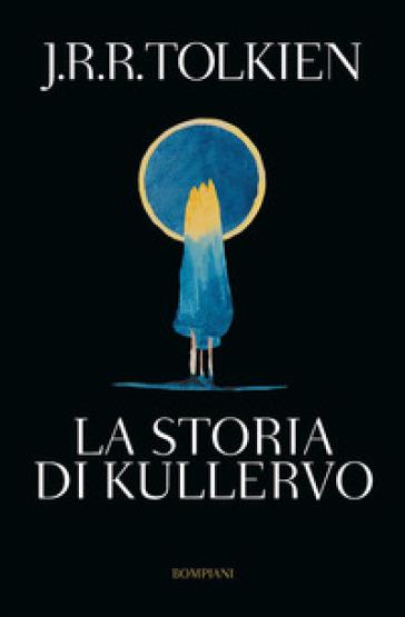 La storia di Kullervo - John Ronald Reuel Tolkien   Rochesterscifianimecon.com