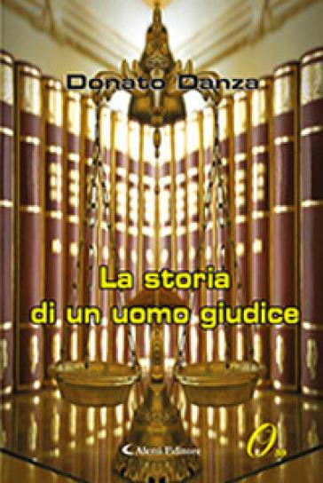 La storia di un uomo giudice - Donato Danza   Kritjur.org