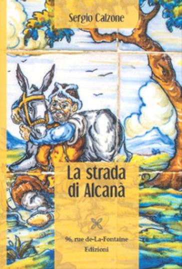 La strada di Alcanà - Sergio Calzone |