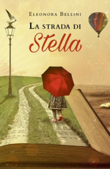 La strada di Stella - Eleonora Bellini  