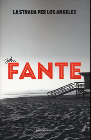 La strada per Los Angeles - John Fante  