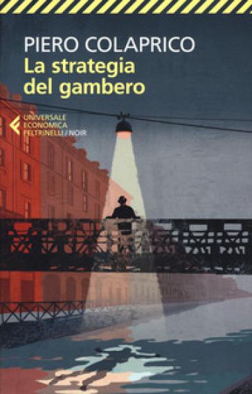 La strategia del gambero - Piero Colaprico | Rochesterscifianimecon.com