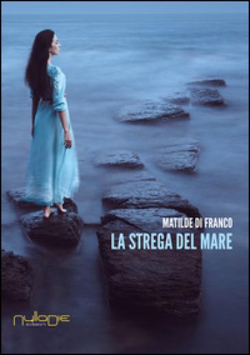 La strega del mare - Matilde Di Franco  