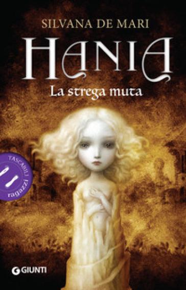 La strega muta. Hania - Silvana De Mari |