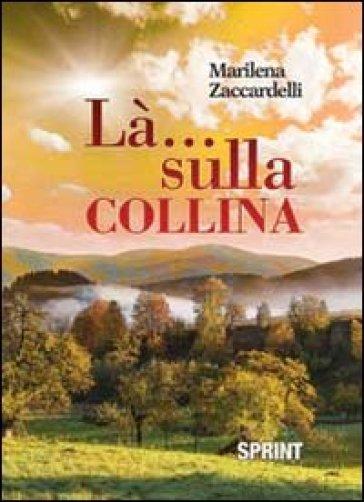 Là... sulla collina - Marilena Zaccardelli  