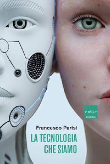 La tecnologia che siamo - Francesco Parisi | Thecosgala.com