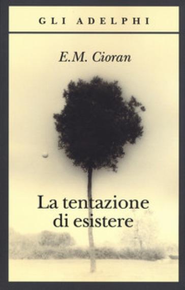 La tentazione di esistere - Emile Michel Cioran  