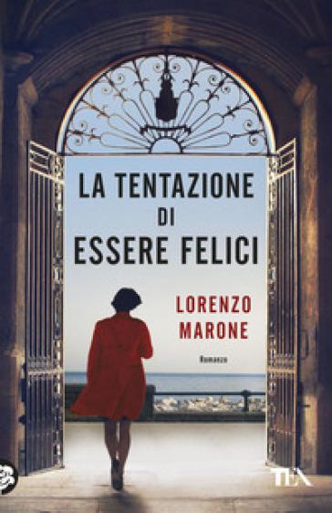 La tentazione di essere felici - Lorenzo Marone | Rochesterscifianimecon.com