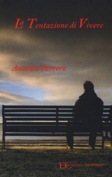 La tentazione di vivere - Antonio Ferrero |